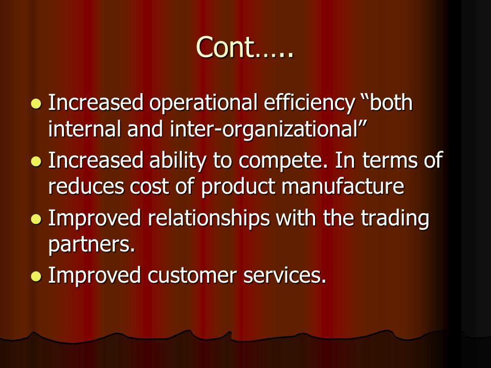 Cont….. Increased operational efficiency both internal and inter-organizational