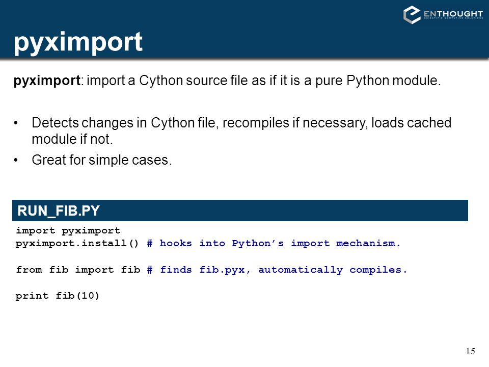 pyximport pyximport: import a Cython source file as if it is a pure Python module.