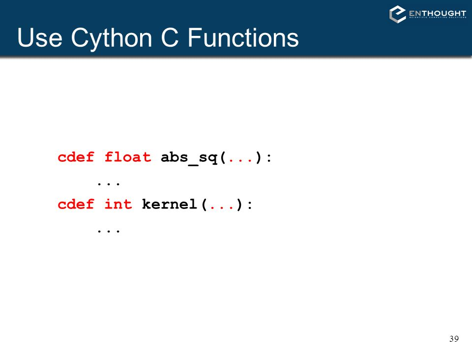 Use Cython C Functions cdef float abs_sq(...): ...