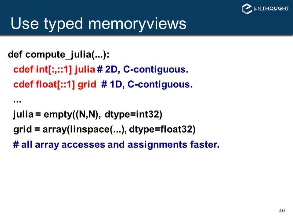 Use typed memoryviews def compute_julia(...):