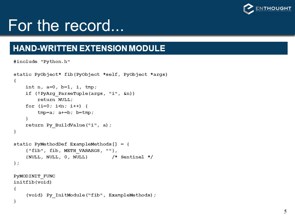 For the record... HAND-WRITTEN EXTENSION MODULE #include Python.h