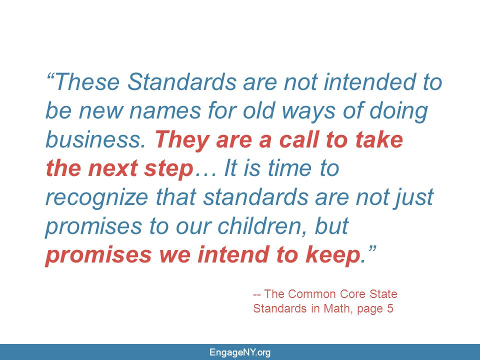 These Standards are not intended to be new names for old ways of doing business. They are a call to take the next step… It is time to recognize that standards are not just promises to our children, but promises we intend to keep.
