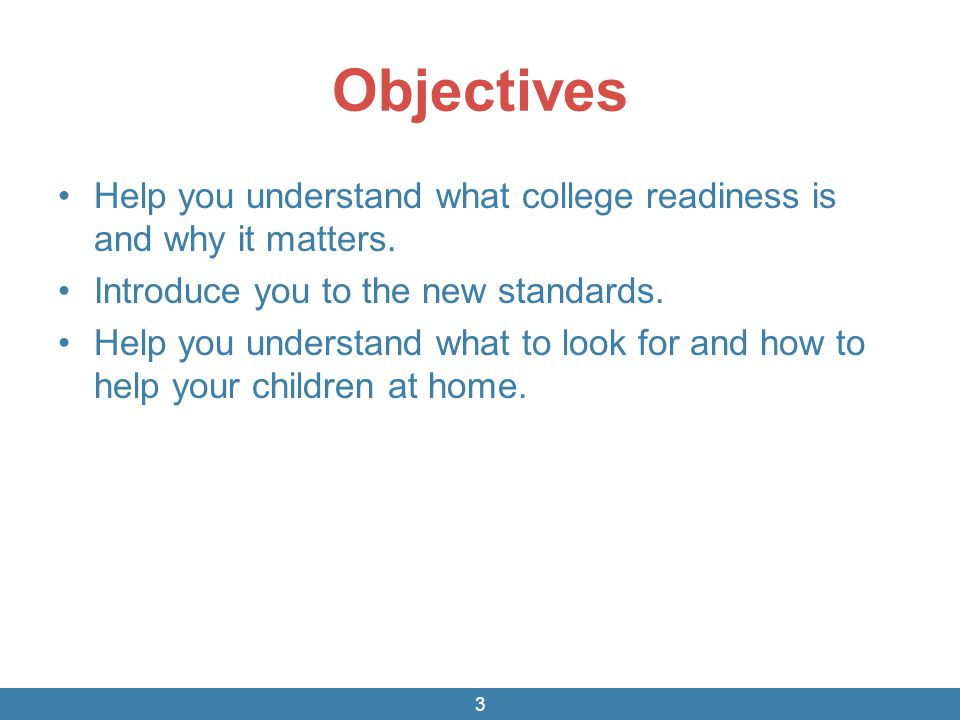 Objectives Help you understand what college readiness is and why it matters. Introduce you to the new standards.