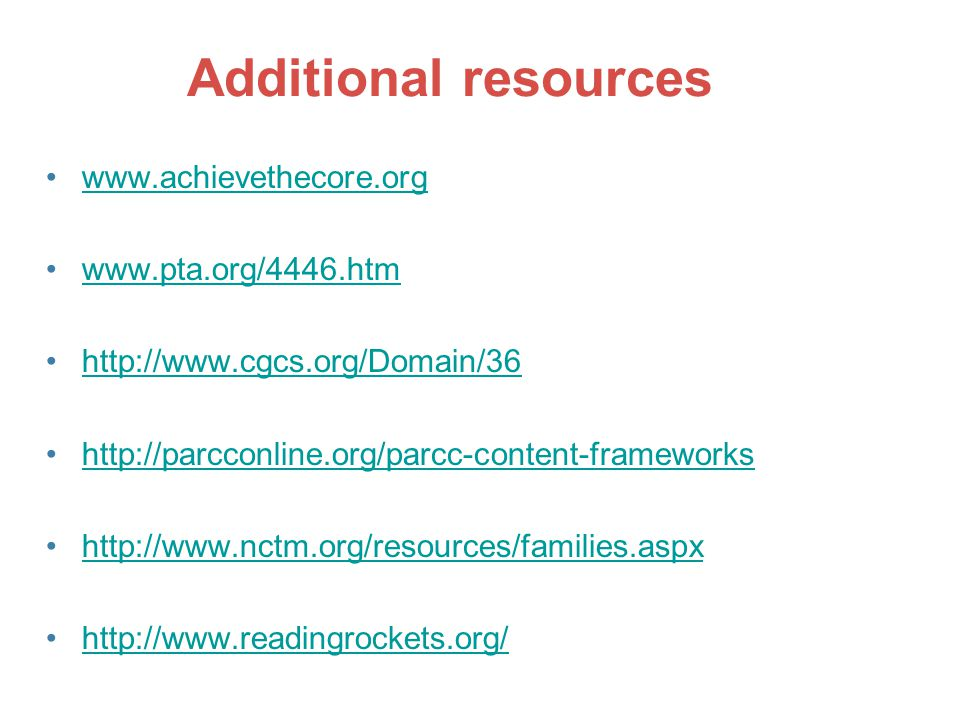 Additional resources www.achievethecore.org www.pta.org/4446.htm