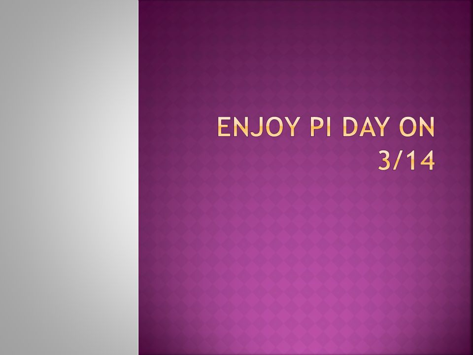 Enjoy pi Day on 3/14