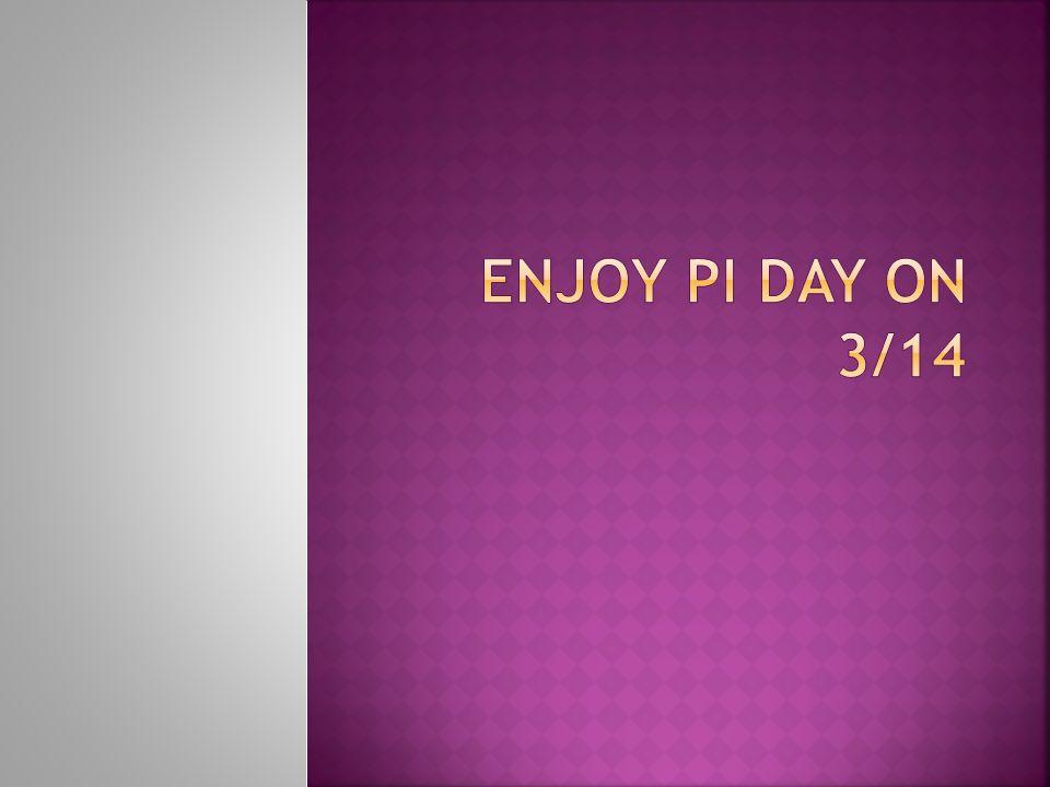 Enjoy pi Day on 3/14