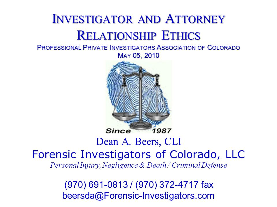 Investigator and Attorney Relationship Ethics Professional Private Investigators Association of Colorado May 05, 2010