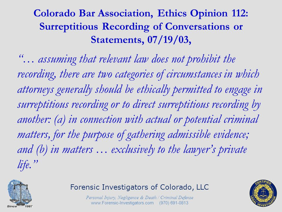 Colorado Bar Association, Ethics Opinion 112: Surreptitious Recording of Conversations or Statements, 07/19/03,