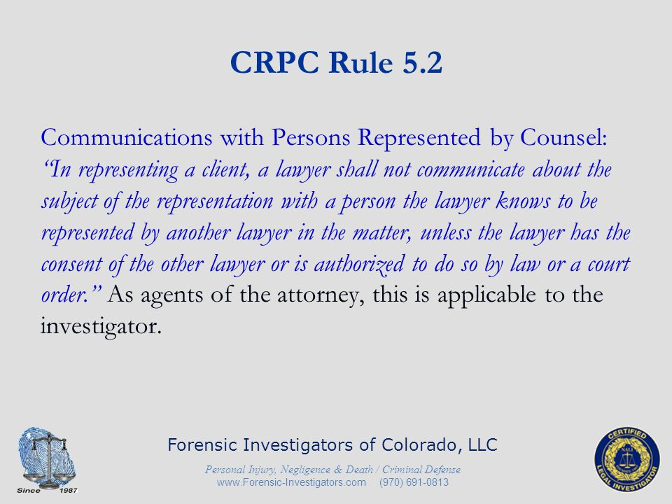 CRPC Rule 5.2 Communications with Persons Represented by Counsel: