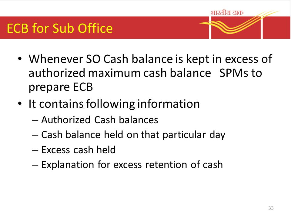 ECB for Sub Office Whenever SO Cash balance is kept in excess of authorized maximum cash balance SPMs to prepare ECB.