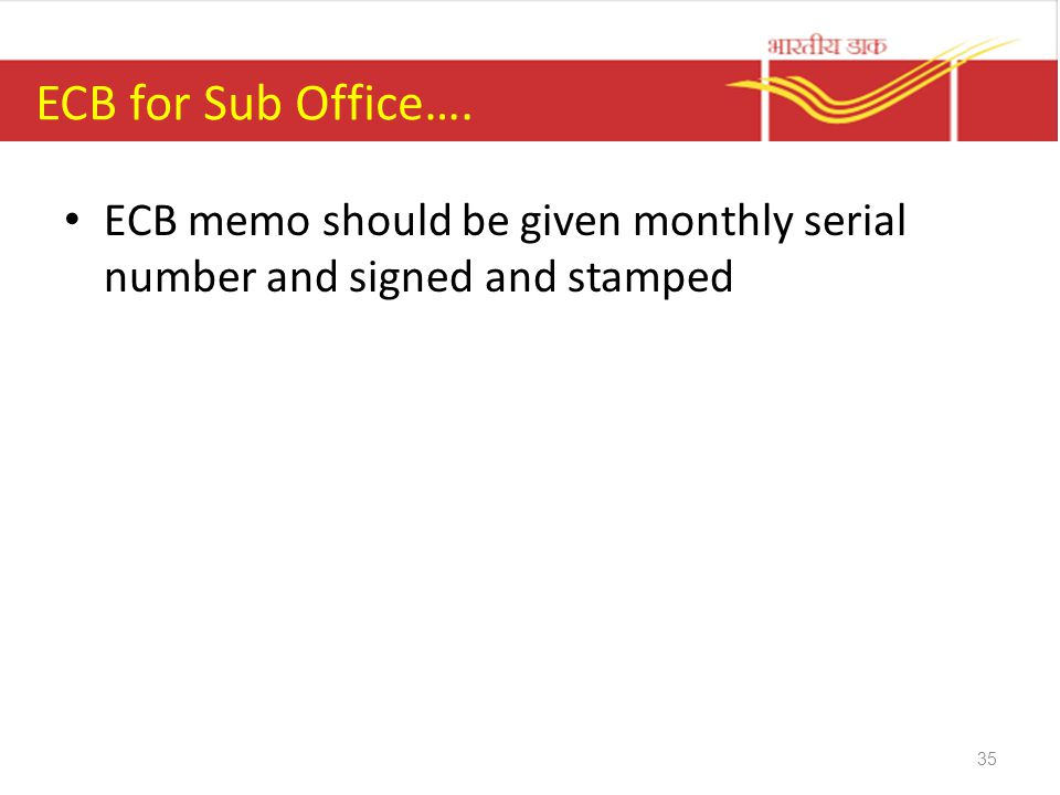 ECB for Sub Office…. ECB memo should be given monthly serial number and signed and stamped