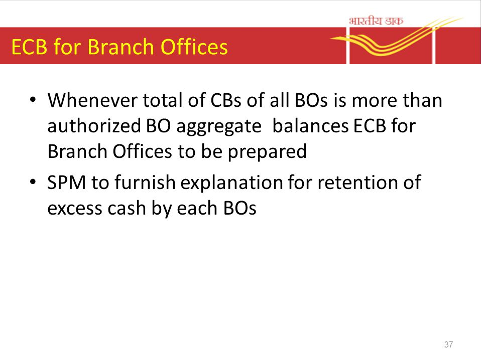 ECB for Branch Offices Whenever total of CBs of all BOs is more than authorized BO aggregate balances ECB for Branch Offices to be prepared.