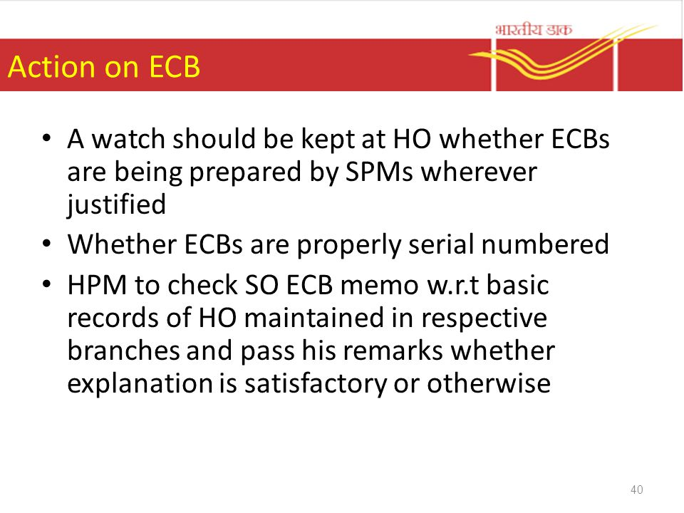 Action on ECB A watch should be kept at HO whether ECBs are being prepared by SPMs wherever justified.