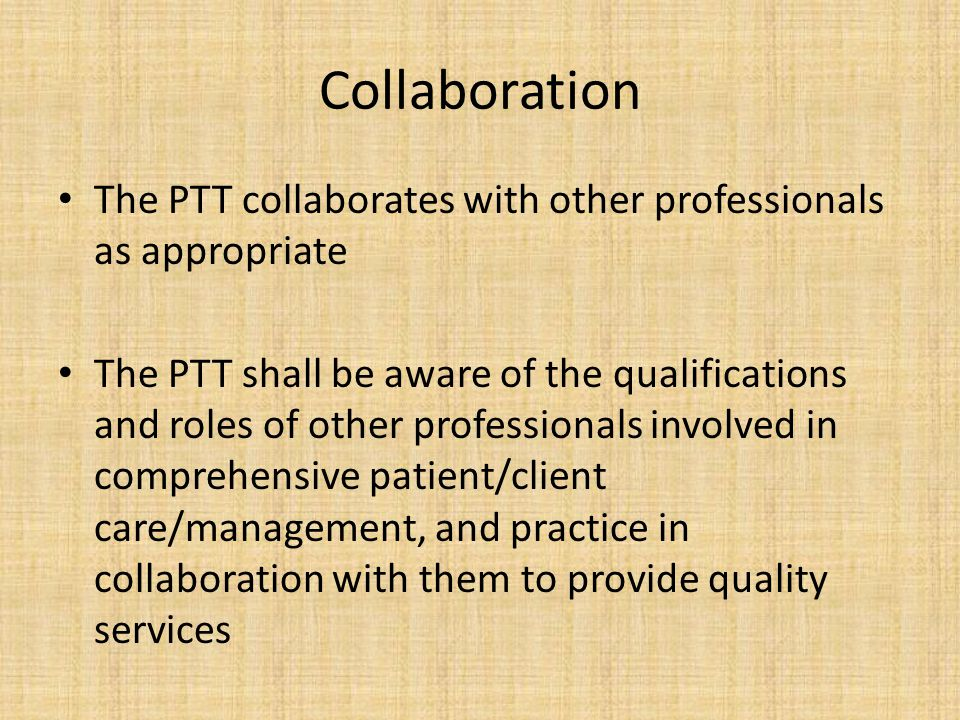 Collaboration The PTT collaborates with other professionals as appropriate.