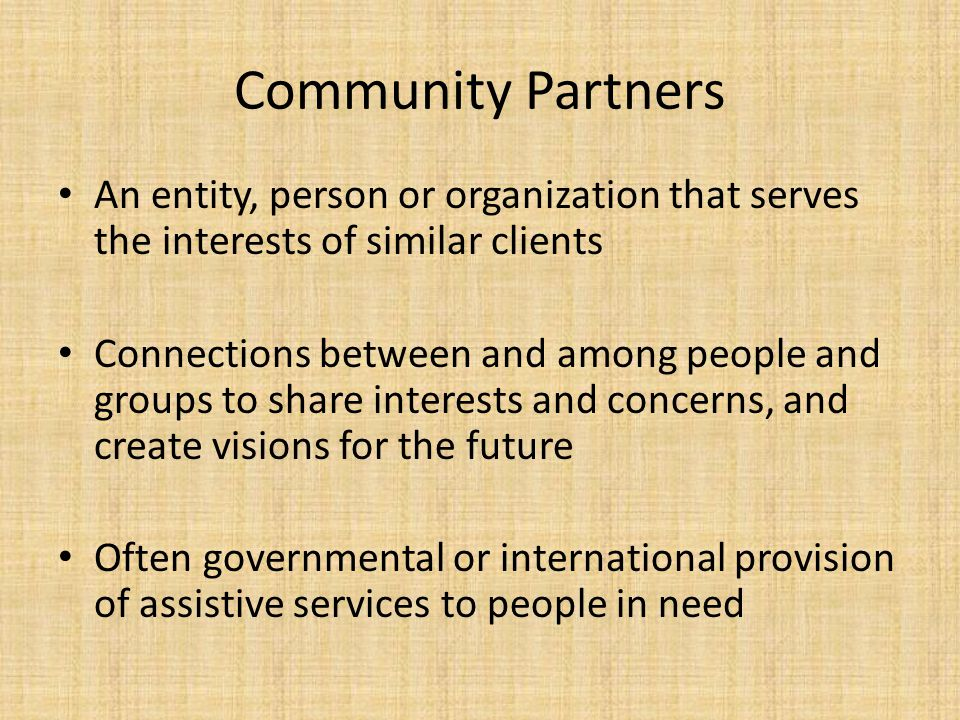 Community Partners An entity, person or organization that serves the interests of similar clients.