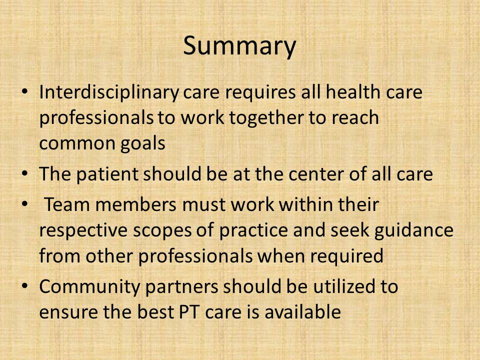 Summary Interdisciplinary care requires all health care professionals to work together to reach common goals.