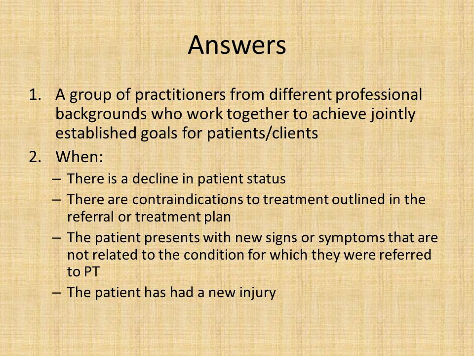 Answers A group of practitioners from different professional backgrounds who work together to achieve jointly established goals for patients/clients.
