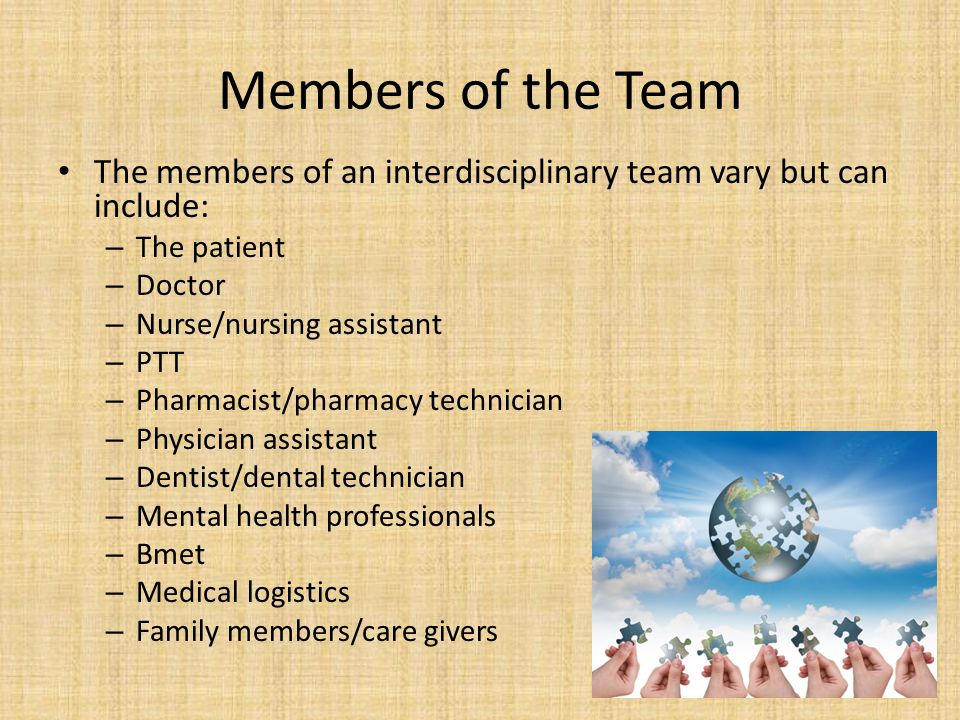 Members of the Team The members of an interdisciplinary team vary but can include: The patient. Doctor.