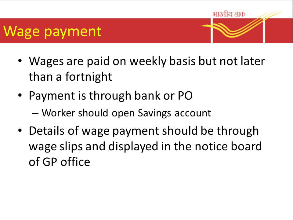 Wage payment Wages are paid on weekly basis but not later than a fortnight. Payment is through bank or PO.
