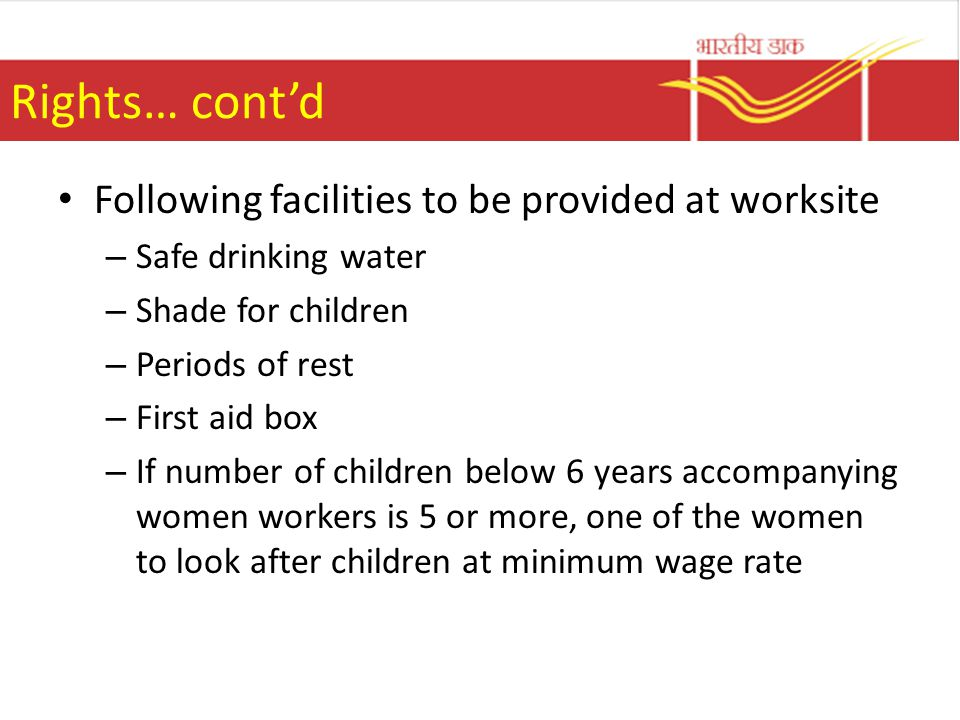 Rights… cont'd Following facilities to be provided at worksite
