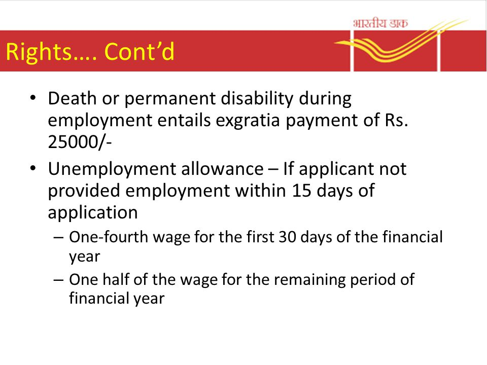 Rights…. Cont'd Death or permanent disability during employment entails exgratia payment of Rs. 25000/-