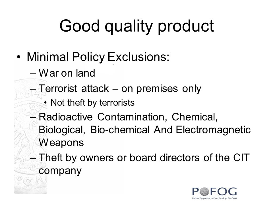Good quality product Minimal Policy Exclusions: War on land