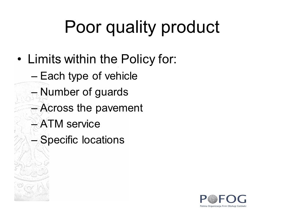 Poor quality product Limits within the Policy for: