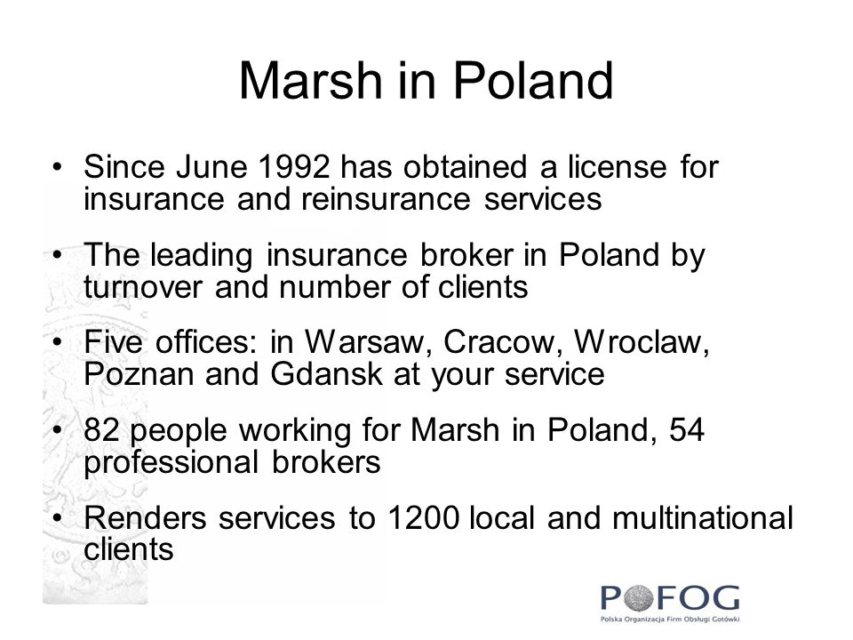 Marsh in Poland Since June 1992 has obtained a license for insurance and reinsurance services.