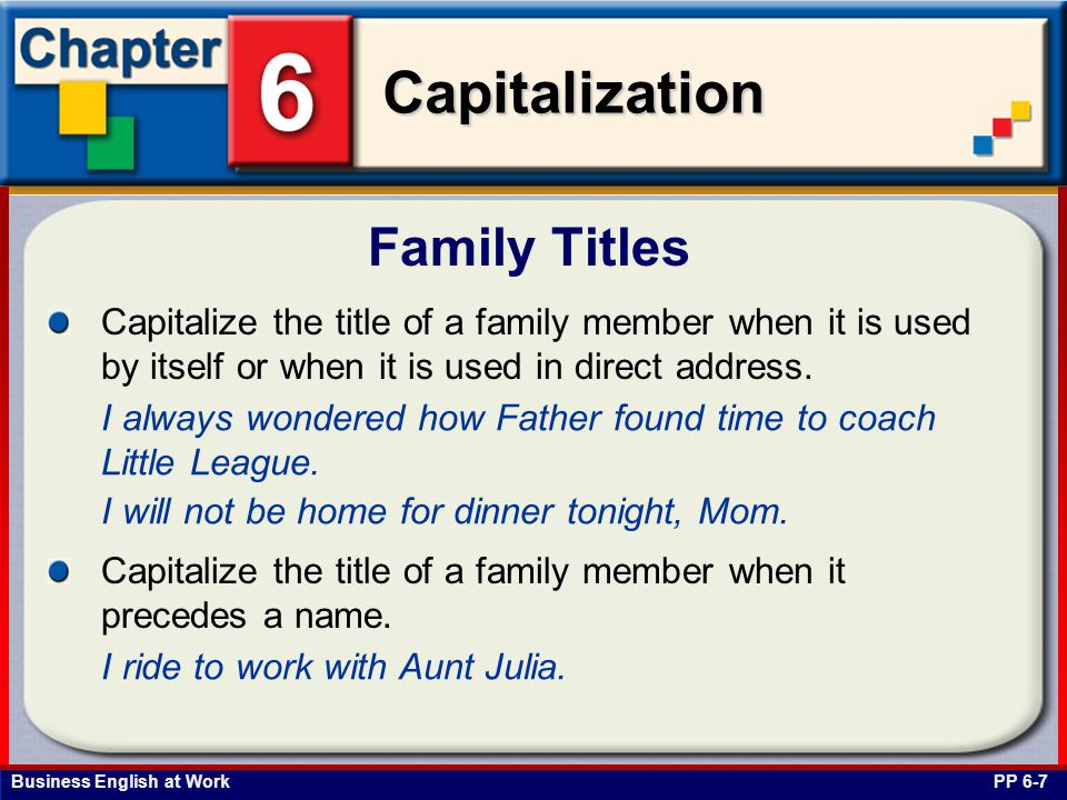 Family Titles Capitalize the title of a family member when it is used by itself or when it is used in direct address.