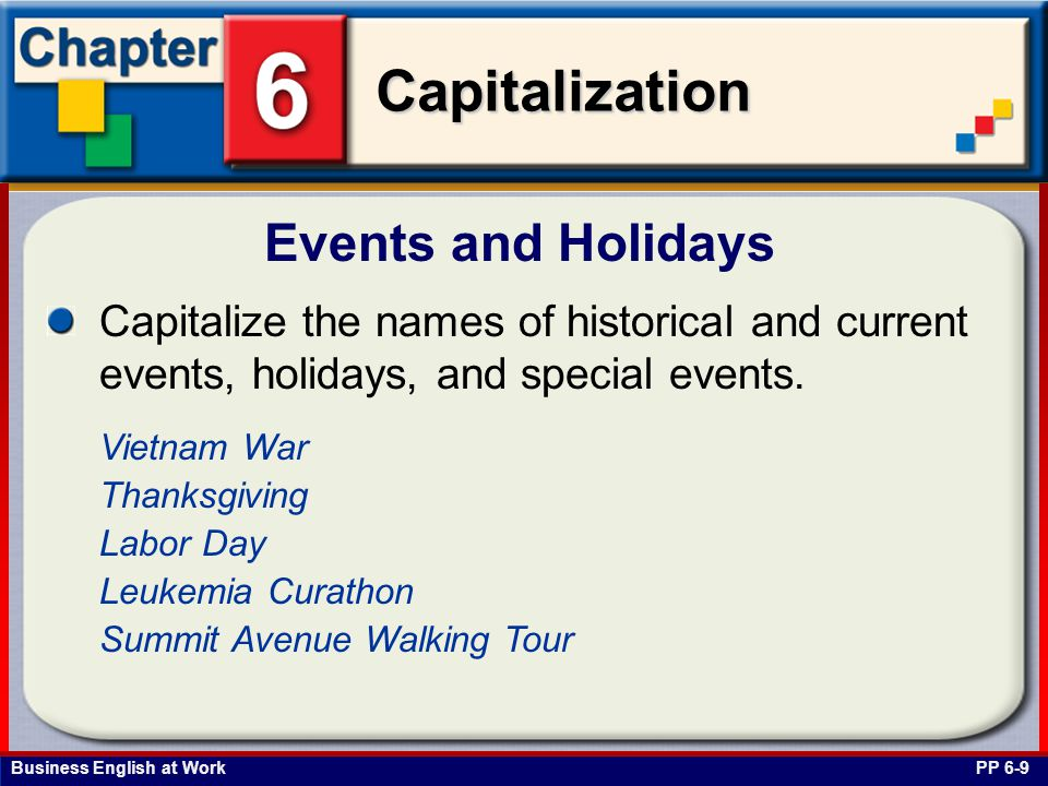 Events and Holidays Capitalize the names of historical and current events, holidays, and special events.