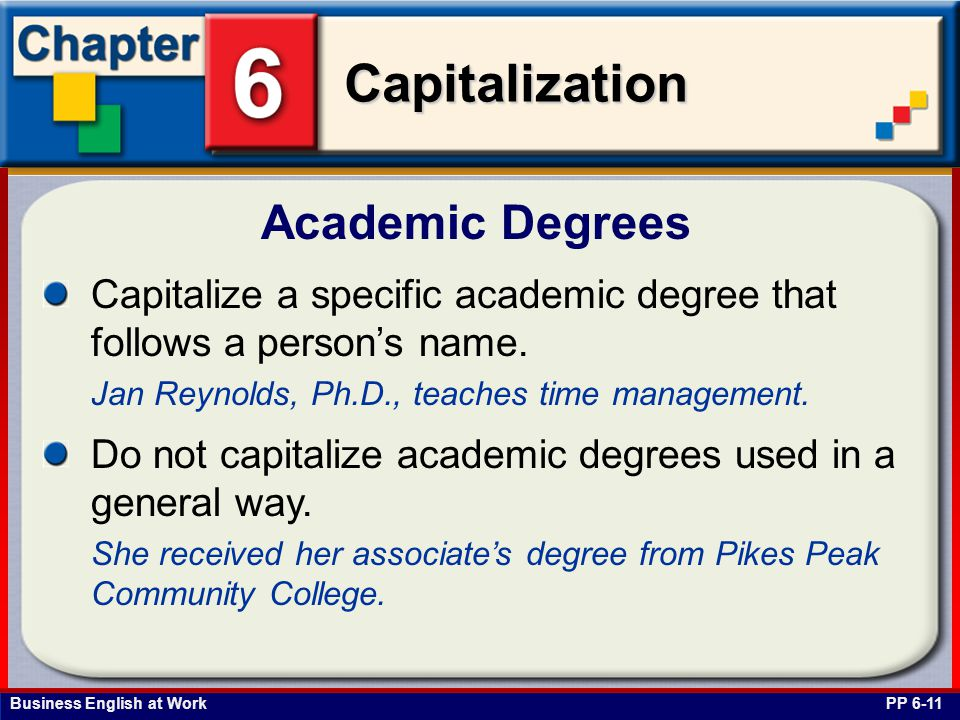 Academic Degrees Capitalize a specific academic degree that follows a person's name. Jan Reynolds, Ph.D., teaches time management.