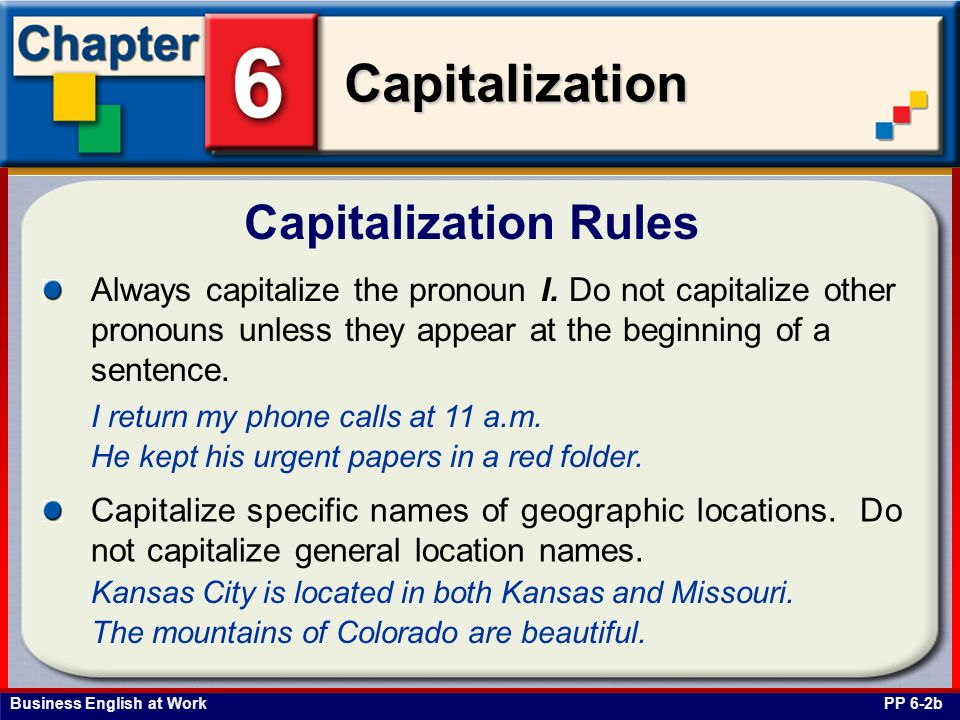 Capitalization Rules Always capitalize the pronoun I. Do not capitalize other pronouns unless they appear at the beginning of a sentence.