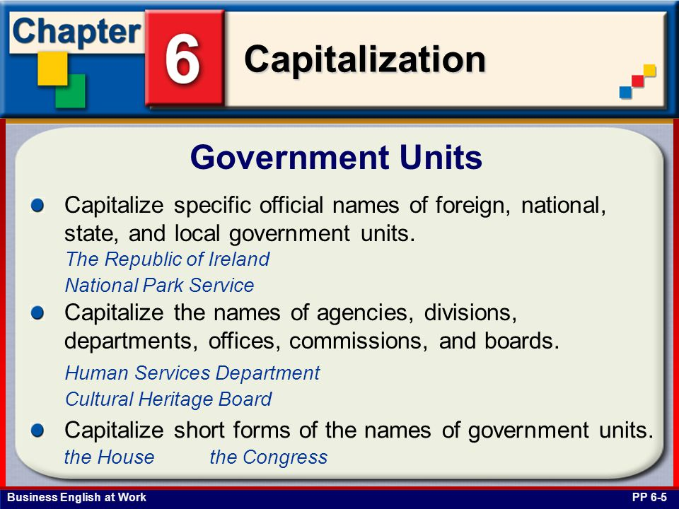 Government Units Capitalize specific official names of foreign, national, state, and local government units.