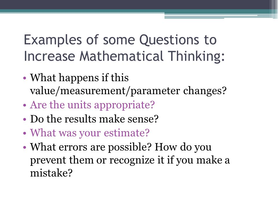Examples of some Questions to Increase Mathematical Thinking: