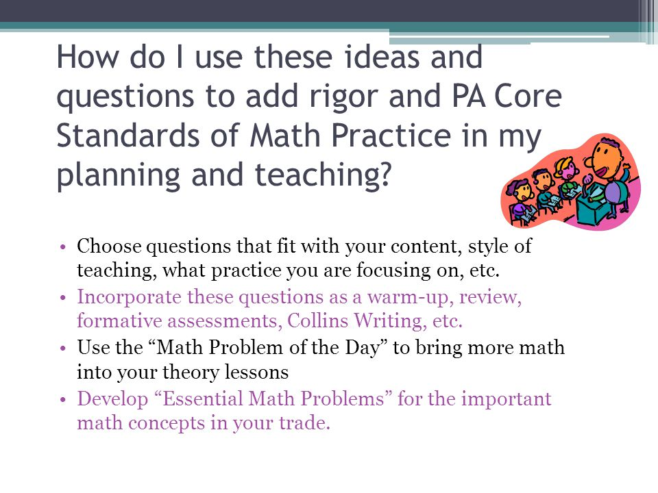 How do I use these ideas and questions to add rigor and PA Core Standards of Math Practice in my planning and teaching