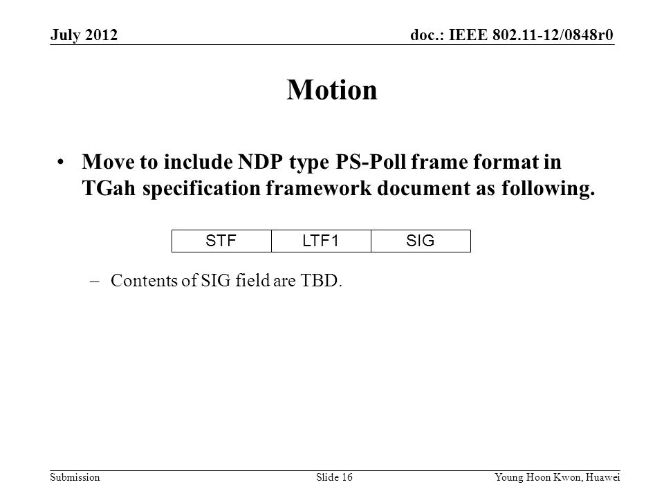 July 2012 Motion. Move to include NDP type PS-Poll frame format in TGah specification framework document as following.