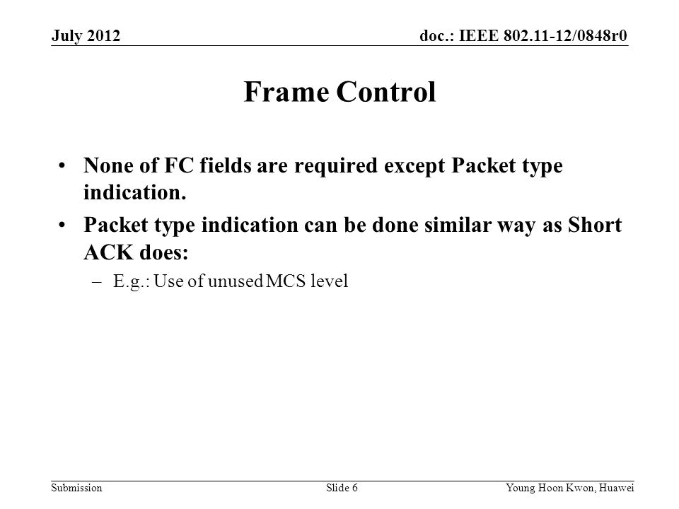 July 2012 Frame Control. None of FC fields are required except Packet type indication.