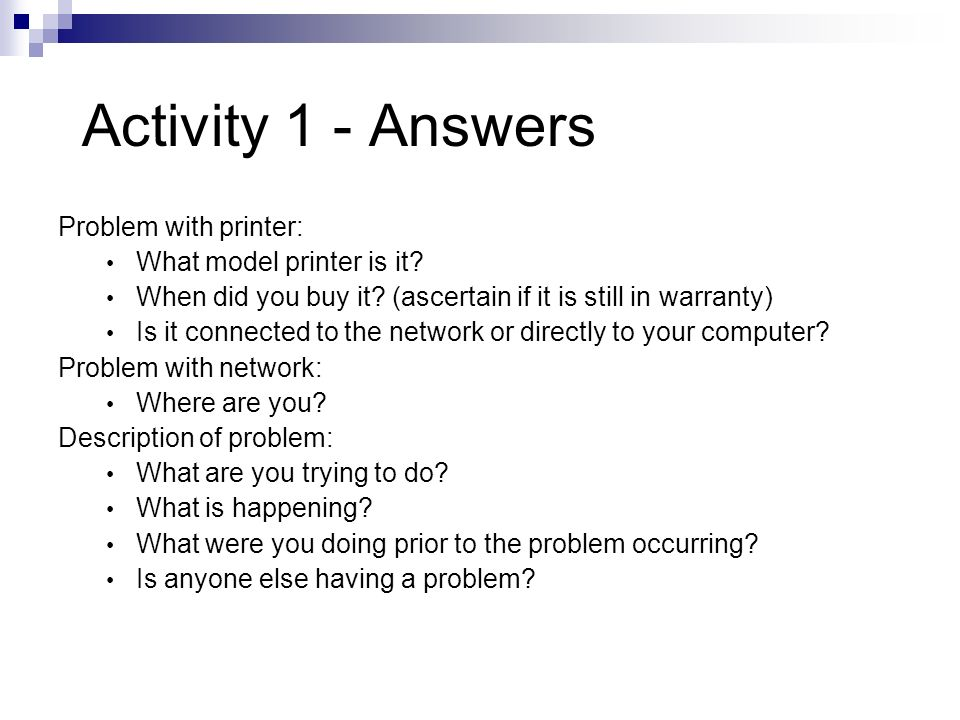 Activity 1 - Answers Problem with printer: What model printer is it