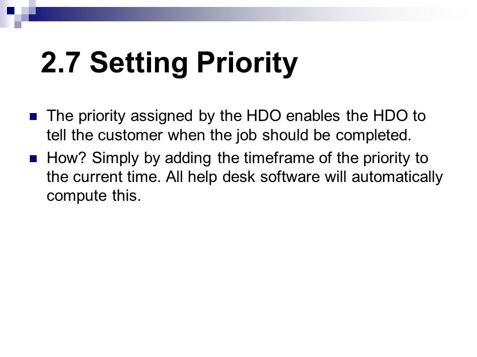 2.7 Setting Priority The priority assigned by the HDO enables the HDO to tell the customer when the job should be completed.