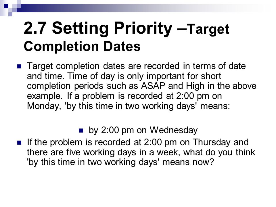 2.7 Setting Priority –Target Completion Dates