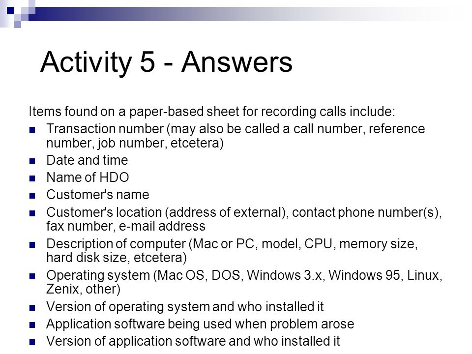 Activity 5 - Answers Items found on a paper-based sheet for recording calls include: