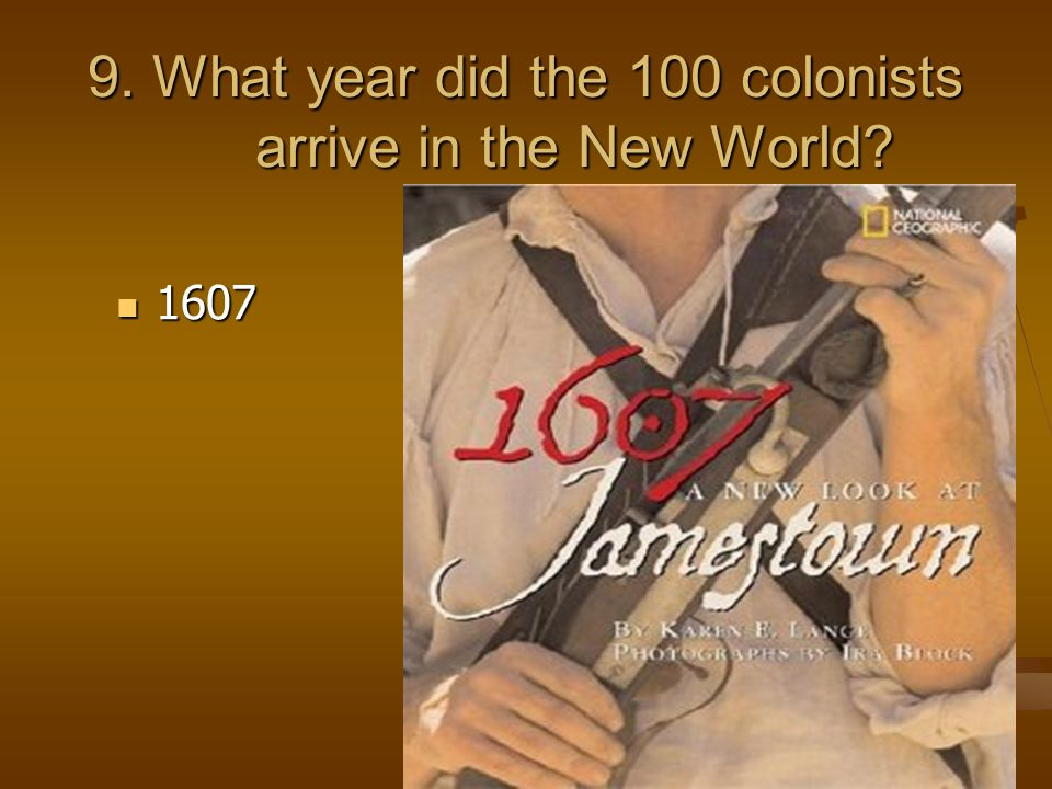 9. What year did the 100 colonists arrive in the New World