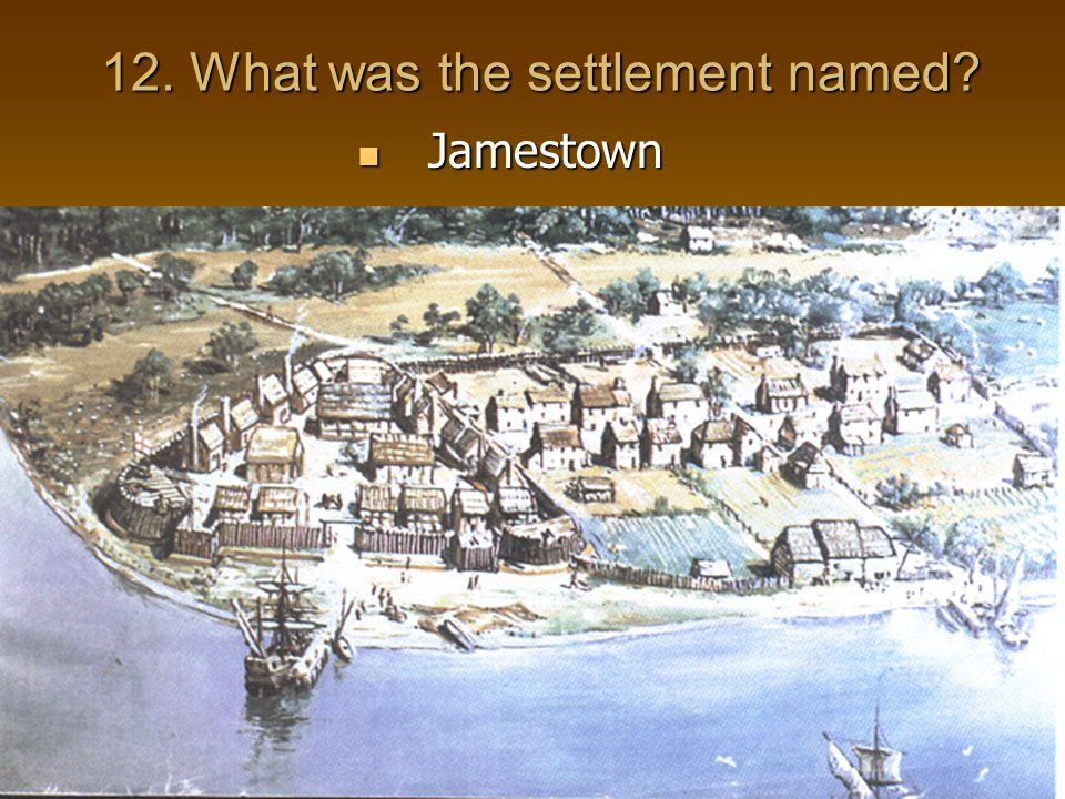 12. What was the settlement named