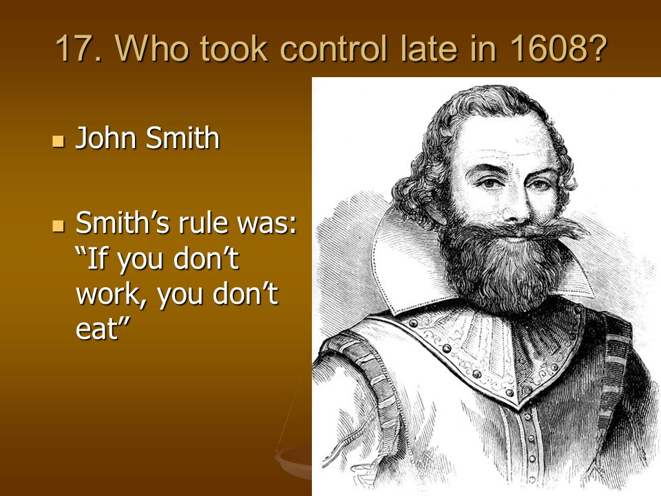 17. Who took control late in 1608