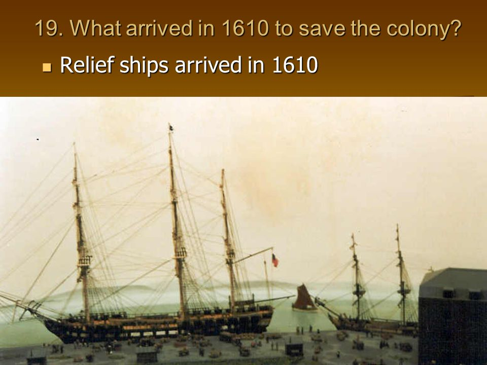 19. What arrived in 1610 to save the colony