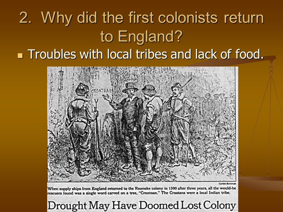 2. Why did the first colonists return to England