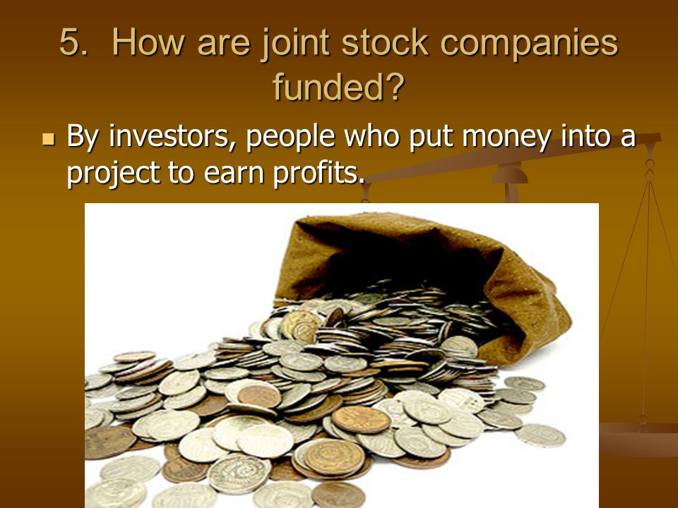5. How are joint stock companies funded