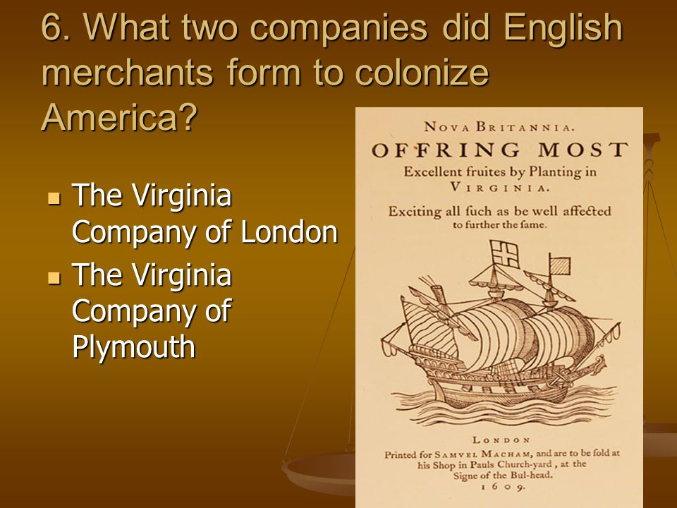 6. What two companies did English merchants form to colonize America
