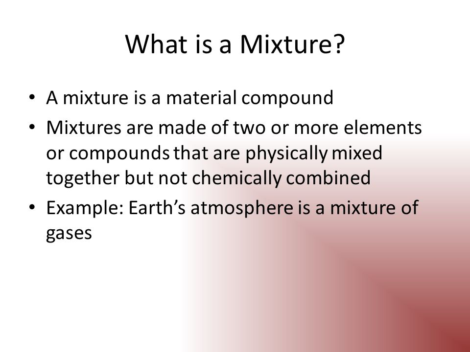 What is a Mixture A mixture is a material compound