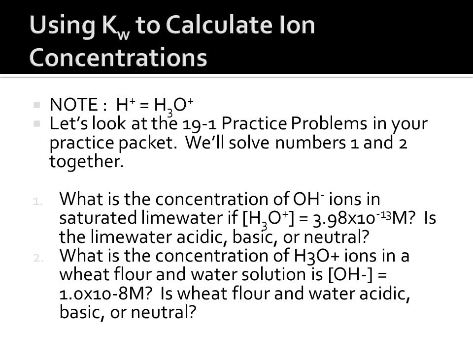 Using Kw to Calculate Ion Concentrations